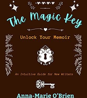 THE MAGIC KEY: Unlock Your Memoir, An Intuitive Guide for New Writers